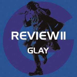 GLAY ベストアルバム『REVIEW II ~BEST OF GLAY~』①