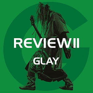 GLAY ベストアルバム『REVIEW II ~BEST OF GLAY~』③