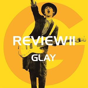 GLAY ベストアルバム『REVIEW II ~BEST OF GLAY~』④